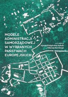 Modele administracji samorządowej w wybranych państwach europejskich - Joanna Podgórska-Rykała: Samorząd terytorialny w Europie: różne modele – wspólne wartości fundamentalne