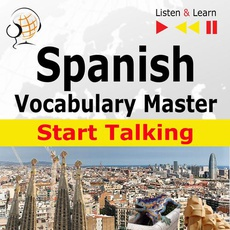 Spanish Vocabulary Master: Start Talking 30 Topics at Elementary Level: A1-A2 – Listen & Learn
