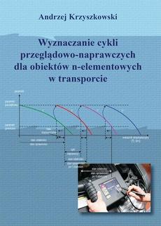 Wyznaczanie cykli przeglądowo-naprawczych dla obiektów n-elementowych w transporcie