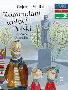 Komendant Wolnej Polski - O Józefie Piłsudskim