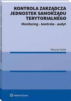 Kontrola zarządcza jednostek samorządu terytorialnego. Monitoring - kontrola - audyt
