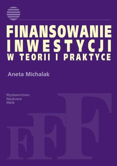 Finansowanie inwestycji w teorii i praktyce