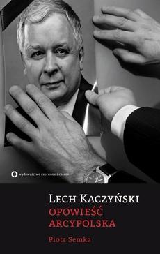 Lech Kaczyński. Opowieść arcypolska