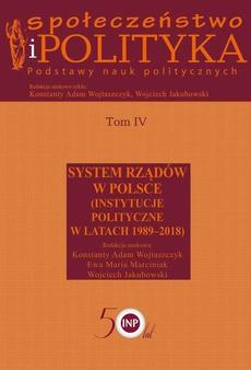Społeczeństwo i polityka. Podstawy nauk politycznych. Tom IV. System rządów w Polsce (Instytucje polityczne w latach 1989-2018)
