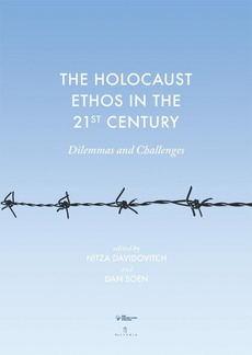 The Holocaust Ethos in the 21st Century. Dilemmas and Challenges