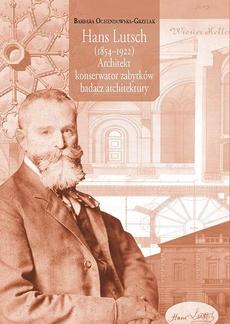Hans Lutsch (1854–1922) Architekt – konserwator zabytków – badacz architektury