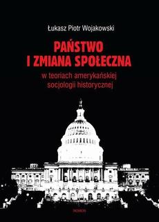 Państwo i zmiana społeczna w koncepcjach amerykańskiej socjologii historycznej