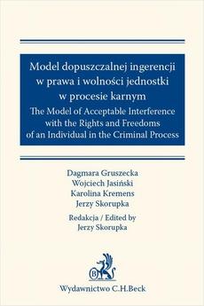 Model dopuszczalnej ingerencji w prawa wolności jednostki w procesie karnym. The Model of Acceptable Interference with the Rights and Freedoms of an Individual in the Criminal Process