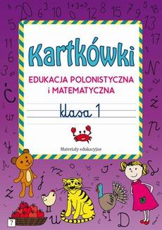 Kartkówki. Edukacja polonistyczna i matematyczna. Klasa 1