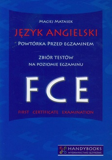 Język angielski Powtórka przed egzaminem Zbiór testów na poziomie egzaminu FCE