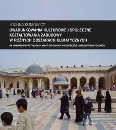 """Zeszyt """"Architektura"""" nr 12, Uwarunkowania kulturowe i społeczne kształtowania zabudowy w różnych obszarach klimatycznych na wybranych przykładach miast syryjskich w kontekście uwarunkowań polskich"""