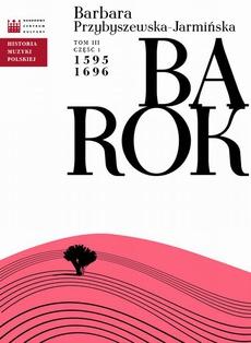 Historia Muzyki Polskiej. Tom III, cz. 1: Barok 1595 - 1696