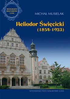 Heliodor Święcicki (1854-1923). Biografie Rektorów UAM