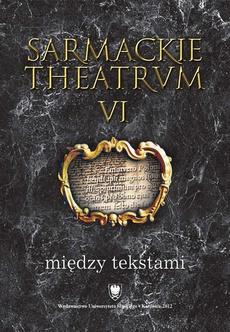 Sarmackie theatrum. T. 6: Między tekstami - 05 Harmonie, upominki i zacne akty. Siedemnastowieczne epitalamia lubelskie