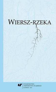 """Wiersz-rzeka - 10 Geopoetyckie doświadczenie rzeki w wierszu Mieczysława J. Warszawskiego """"Spływ"""""""