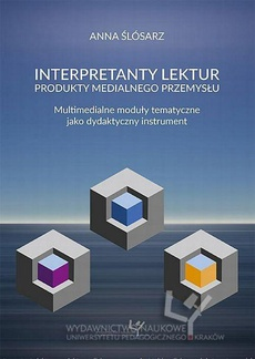 Interpretanty lektur: produkty medialnego przemysłu. Multimedialne moduły tematyczne jako dydaktyczny instrument