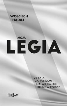 Moja Legia. 23 lata za kulisami największego klubu w Polsce