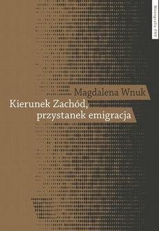 Kierunek Zachód, przystanek emigracja. Adaptacja polskich emigrantów w Austrii, Szwecji i we Włoszech od lat 80. XX w. do współczesności