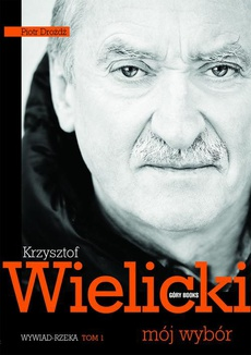 Krzysztof Wielicki. Mój wybór. Tom 1. Wywiad rzeka