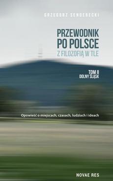 Przewodnik po Polsce z filozofią w tle Tom 2 Dolny Śląsk