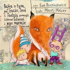 Bajka o tym, jak Gucio, Leoś i Tadziu pomogli liskowi Edkowi i jego mamie