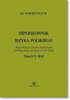 Hipersłownik języka Polskiego Tom 9: T-Wyf