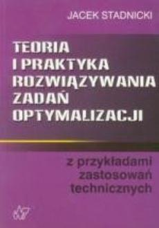 Teoria i praktyka rozwiązywania zadań optymalizacji z przykładami zastosowań technicznych