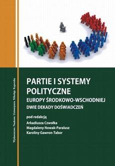 Partie i systemy partyjne Europy Środkowo-Wschodniej. Dwie dekady doświadczeń