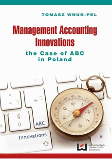 Management accounting innovations the case of ABC in Poland