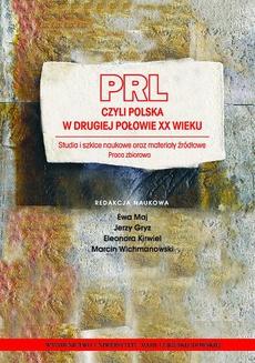 PRL czyli Polska w drugiej połowie XX wieku. Studia i szkice naukowe oraz materiały źródłowe