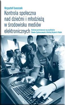 Kontrola społeczna nad dziećmi i młodzieżą w środowisku mediów elektronicznych. Studium porównawcze na przykładzie Stanów Zjednoczonych, Wielkiej Brytanii i Polski