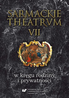 Sarmackie theatrum. T. 7: W kręgu rodziny i prywatności - 09 Rywalizacja Radziwiłłów o rękę Katarzyny Potockiej w piśmiennictwie z XVII i XIX wieku