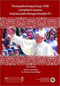 Chrześcijańska koncepcja Europy i Polski w perspektywie nauczania Kardynała Josepha Ratzingera / Benedykta XVI