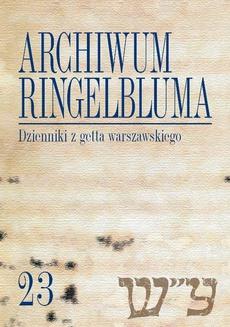 Archiwum Ringelbluma. Konspiracyjne Archiwum Getta Warszawy. Tom 23, Dzienniki z getta warszawskiego