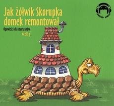 Jak żółwik Skorupka domek remontował Opowieści dla starszaków - część 3