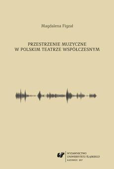 Przestrzenie muzyczne w polskim teatrze współczesnym