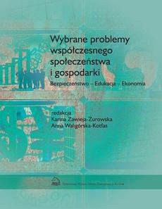 Wybrane problemy współczesnego społeczeństwa i gospodarki. Bezpieczeństwo - Edukacja - Ekonomia
