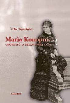 Maria Konopnicka. Opowieść o niezwykłej kobiecie
