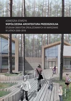 Współczesna architektura przedszkolna. Studium obiektów zrealizowanych w Warszawie w latach 2000–2018