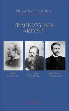 Tragiczny los artysty. Artur Grottger – Franciszek Wyspiański – Stanisław Wyspiański