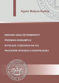 Kierunki oraz determinanty przemian konsumpcji w Polsce i Czechach na tle procesów integracji europejskiej