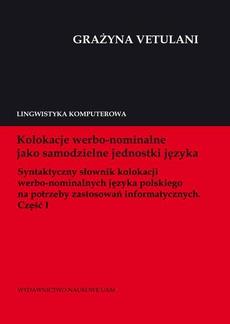 Kolokacje werbo-nominalne jako samodzielne jednostki języka. Syntaktyczny słownik kolokacji werbo-nominalnych języka polskiego na potrzeby zastosowań informatycznych. Część I