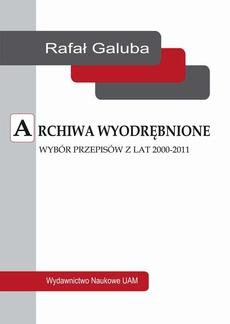 Archiwa wyodrębnione. Wybór przepisów z lat 2000-2011