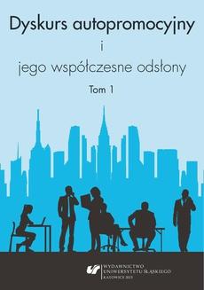 Dyskurs autopromocyjny i jego współczesne odsłony. T. 1