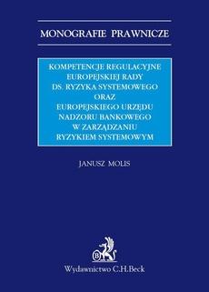 Kompetencje regulacyjne Europejskiej Rady ds. Ryzyka Systemowego oraz Europejskiego Urzędu Nadzoru Bankowego w zarządzaniu ryzykiem systemowym