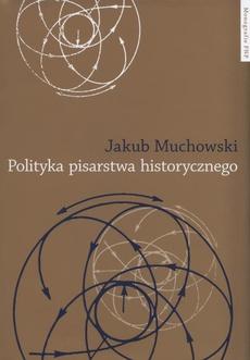 Polityka pisarstwa historycznego. Refleksja teoretyczna Haydena White'a