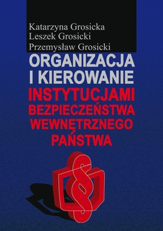 Organizacja i kierowanie instytucjami bezpieczeństwa wewnętrznego państwa