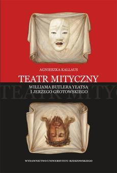 Teatr mityczny Williama Butlera Yeatsa i Jerzego Grotowskiego