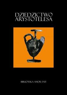 Dziedzictwo Arystotelesa. Studia i szkice
