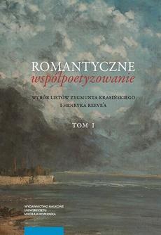 Romantyczne współpoetyzowanie. Wybór listów Zygmunta Krasińskiego i Henryka Reeve'a, t. 1–2